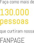 Faça como mais de 130.000 pessoas que curtiram nossa fanpage